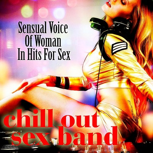 Постер к Chill Out Sex Band - Sensual Voice Of Woman In Hits For Sex (2018)