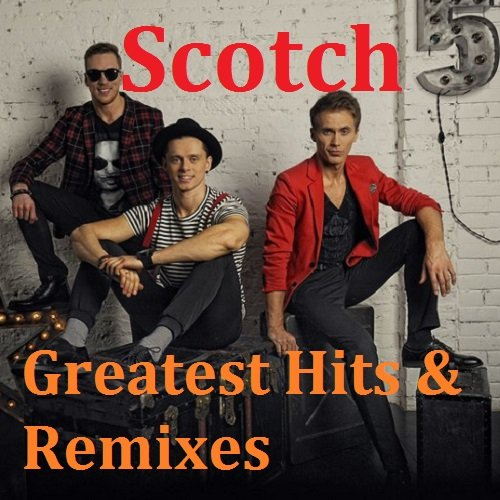 Scotch - Greatest Hits & Remixes (2018)