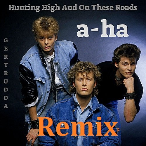 Постер к A-Ha - Hunting High and On These Roads. Remix (2018)