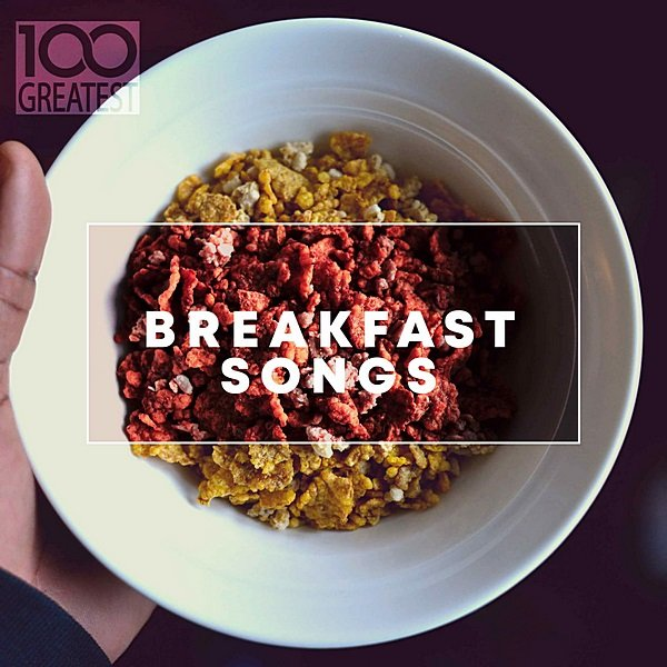 Постер к 100 Greatest Breakfast Songs (2019)