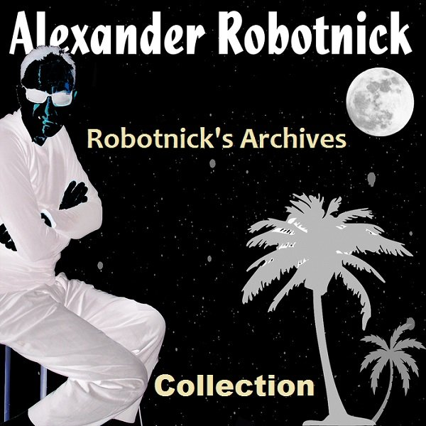 Постер к Alexander Robotnick - Robotnick's Archives Collection (2012)