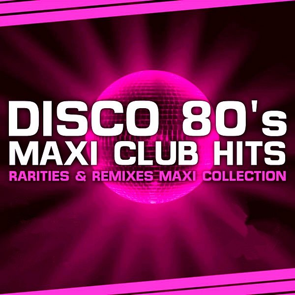 Disco 80s Maxi Club Hits. Remixes & Rarities (2019)
