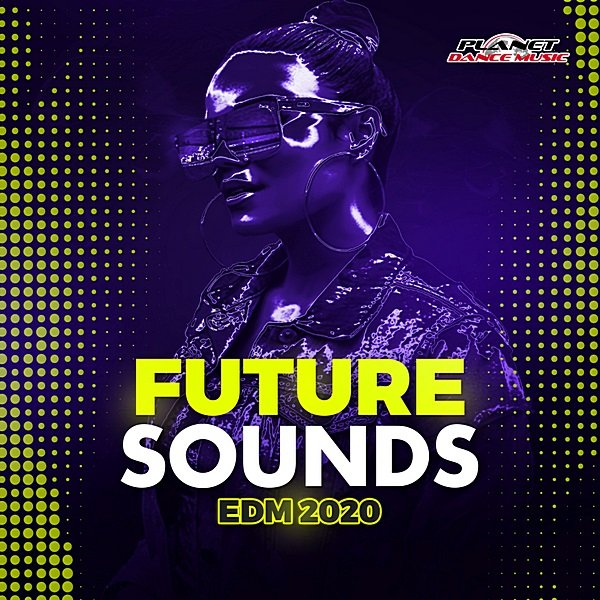 Постер к Future Sounds EDM 2020. Planet Dance Music (2019)