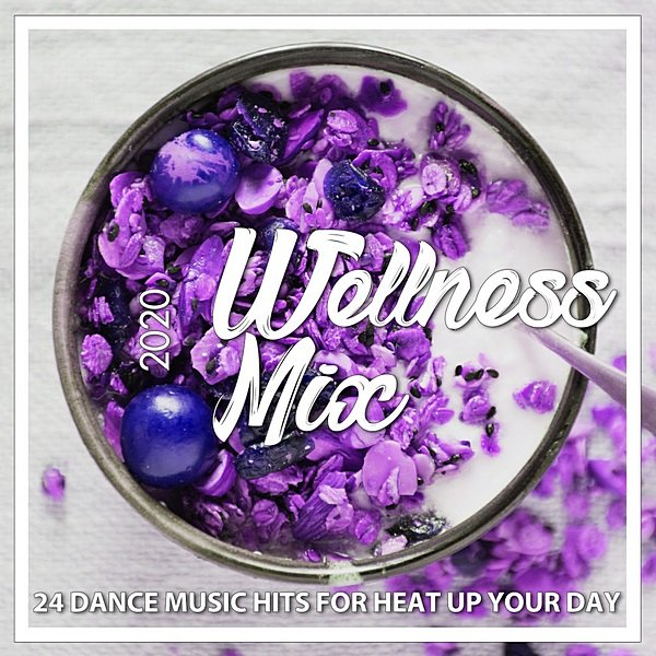 Wellness Mix 2020: 24 Dance Music Hits For Heat Up Your Day (2020)