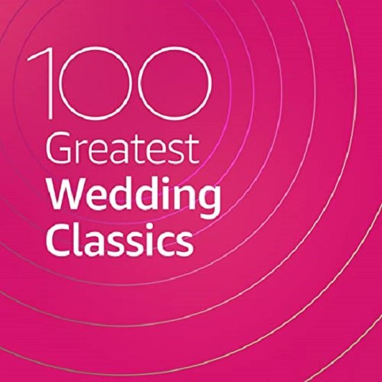 100 Greatest Wedding Classics (2020)