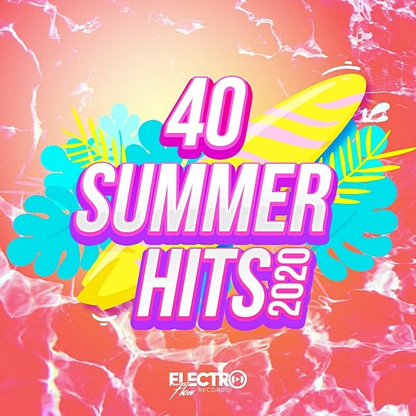 40 Summer Hits 2020. Electro Flow Records (2020)