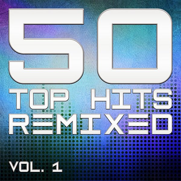 Постер к 50 Top Hits Remixed Vol.1 (2020)