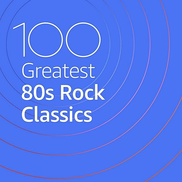 Постер к 100 Greatest 80s Rock Classics (2020)