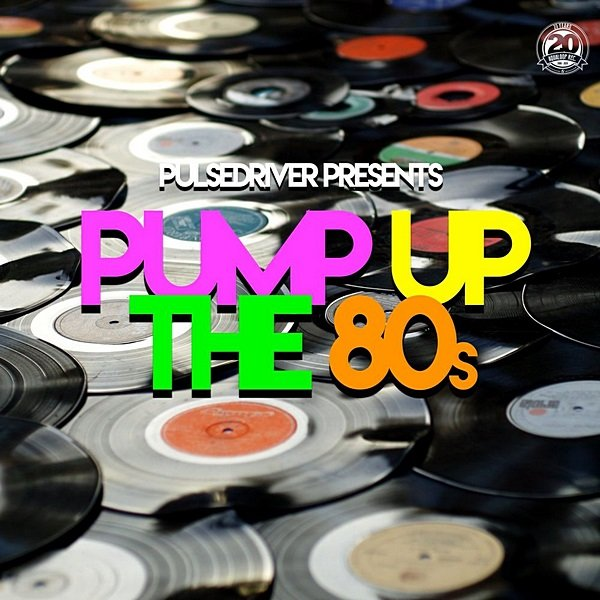 Pulsedriver Presents: Pump Up The 80s (2020)