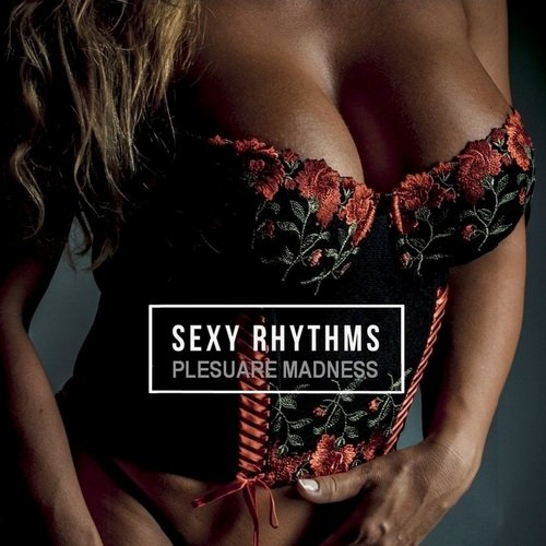 Постер к SEXy Rhythms. Pleasure Madness (2021) FLAC