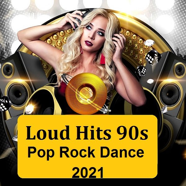 Постер к Loud Hits 90s. Pop Rock Dance (2021)